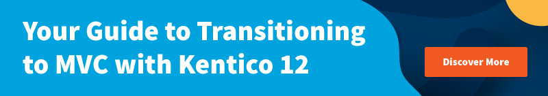 Your Guide to Transitioning to MVC with Kentico 12